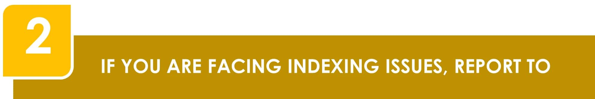 If you are facing indexing issues, report to Google